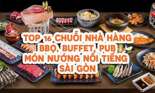 Top 16 chuỗi nhà hàng BBQ, buffet, pub món nướng nổi tiếng Sài Gòn