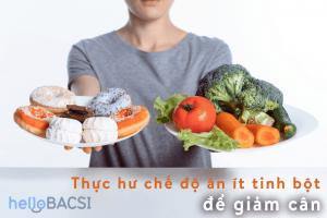 Thực hư về chế độ giảm cân bằng cách ăn ít tinh bột là gì